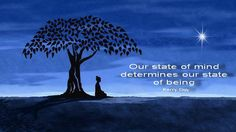 our state of mind determines our state of being