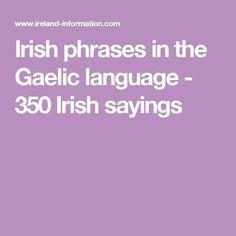 Irish phrases in the Gaelic language - 350 Irish sayings Irish Sayings, Irish Quotes, Ireland Information, Gaelic Words, Family Tree Research, Irish Pride, Celtic Pride, Irish Proverbs, Irish Language