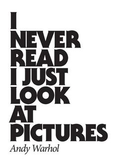I never read, I just look at pictures - Andy Warhol. I thought I was the only person that preferred pics over reading! Words Quotes, Art Quotes, Inspirational Quotes, Epic Quotes, Awesome Quotes, Famous Quotes, Wisdom Quotes, Motivational, The Words