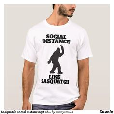 Sasquatch social distancing t shirt. distancing t shirt phenomena sightings unsolved mysteries quote t shirt mysteries unexplained Unexplained Phenomena, Cryptozoology, Detail Shop, Bigfoot, Custom Clothes, Funny Tshirts, Funny Quotes, Humor, Mens Tops