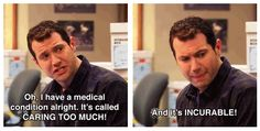 """""""Oh, I have a medical condition alright. It's called CARING TOO MUCH! And it's INCURABLE!"""" Craig Middlebrooks   Parks and Recreation #ParksandRec #humor #quote"""