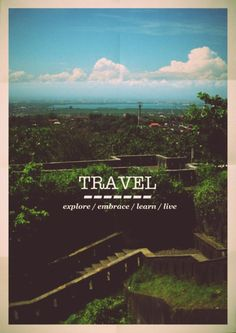 Travel: explore - embrace - learn - live