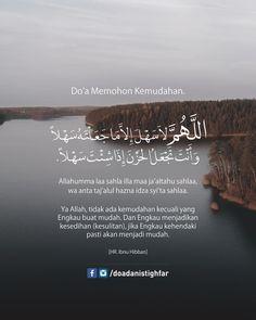 Do'a Memohon Kemudahan . اللَّهُمَّ لاَ سَهْلَ إِلاَّ مَا جَعَلْتَهُ سَهْلاً وَأَنْتَ تَجْعَلُ الحَزْنَ إِذَا شِئْتَ سَهْلاً . Allahumma laa sahla illa maa ja'altahu sahlaa, wa anta taj'alul hazna idza syi'ta sahlaa . Artinya: Ya Allah, tidak ada kemudahan kecuali yang Engkau buat mudah. Dan Engkau menjadikan kesedihan (kesulitan), jika Engkau kehendaki pasti akan menjadi mudah . (HR. Ibnu Hibban dalam Shahihnya 3: 255) . #doadanistighfar #tadabburdaily Quran Quotes Love, Allah Quotes, Islamic Love Quotes, Islamic Inspirational Quotes, Muslim Quotes, True Quotes, Reminder Quotes, Self Reminder, Mood Quotes