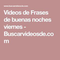 Videos de Frases de buenas noches viernes - Buscarvideosde.com