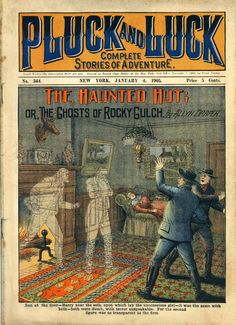 """Pluck & Luck, 1905 -  """" the haunted hut or the ghosts of Rocky Gulch"""""""