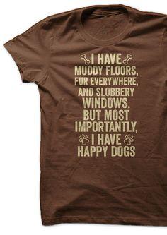 I have muddy floors, fur everywhere, and slobbery windows. But most importantly, I have happy dogs! http://iheartdogs.com/product/muddy-floors/?utm_source=PinterestNetwork_MuddyFloors&utm_medium=link&utm_campaign=PinterestNetwork_MuddyFloors