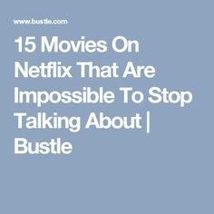 15 Movies On Netflix That Are Impossible To Stop Talking About | Bustle