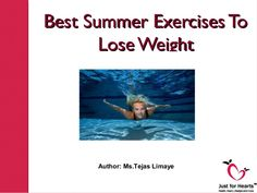 Best Summer Exercises To       Lose Weight      Author: Ms.Tejas Limaye