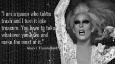 Alaska Thunderfuck Drag Queen Rupaul S Drag Race Fierce Alaska Drag Queens, Alaska Drag Queen, Rupaul Quotes, Drag Racing Quotes, Alaska Thunderfuck, Bff Tattoos, Rupaul Drag, I Am A Queen, Badass Women