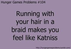 Hunger Games Problem Running with your hair in a braid makes you feel like Katniss The Hunger Games, Hunger Games Problems, Hunger Games Memes, Hunger Games Fandom, Hunger Games Catching Fire, Hunger Games Trilogy, Nerd Problems, Katniss Everdeen, Katniss Braid