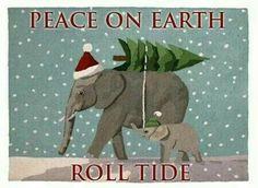 Peace On Earth. ..Roll Tide!