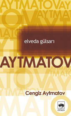 Elveda Gülsarı - Cengiz Aytmatov My Books, Books To Read, Bibliophile, Book Recommendations, Book Lists, Book Worms, Novels, Reading, Words