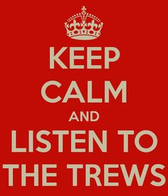 Keep calm and listen to The Trews