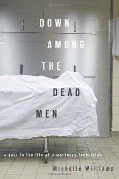 Down Among the Dead Men: A Year in the Life of a Mortuary Technician by Michelle Williams, http://www.amazon.ca/dp/1593762984/ref=cm_sw_r_pi_dp_bocZrb0TRPGSM