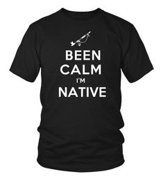 Been Calm I'm Native T-Shirt