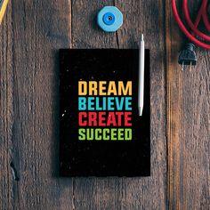 Dream Believe Create Succeed Notebook | Artist : Designerchennai | PosterGully