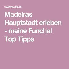 Madeiras Hauptstadt erleben - meine Funchal Top Tipps