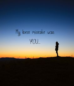 you are the best mistake I ever made.
