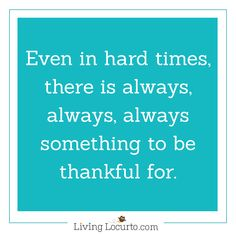 Thankful Quote - 5 Things to Do When Bad Things Happen to You. Life lessons for how to cope during a bad time of life. Tips for what to do when you are taking care of a sick loved one, feel alone, sad or scared. LivingLocurto.com