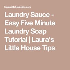 Laundry Sauce - Easy Five Minute Laundry Soap Tutorial | Laura's Little House Tips