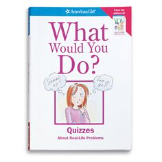 American Girl Collection * Nonfiction ~ Advice = What Would You Do? - 2004