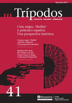 "Revista Trípodos, 41 ""Cine negro 'thriller' y policiaco español"", Facultat de Comunicació i Relacions Internacionals Blanquerna, Universitat Ramon Llull, 2017"