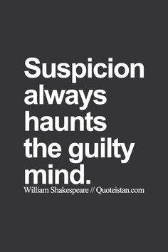 Suspicion always haunts the guilty #mind. http://www.quoteistan.com/2015/08/suspicion-always-haunts-guilty-mind.html