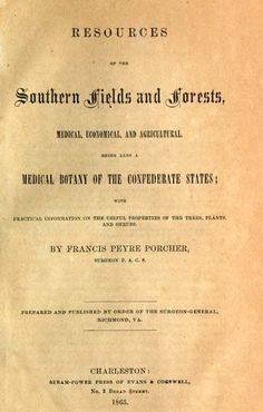Resources of the Southern Fields and Forests, Medical, Economical, and Agricultural. Being also a Medical Botany of the Confederate States;   with Practical Information on the Useful Properties of the Trees, Plants, and Shrubs: