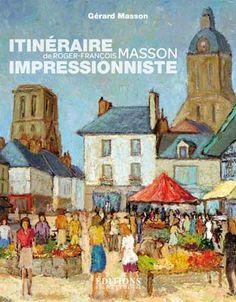 Photo livre : itinéraire impressionniste de Roger-François Masson .auteur Gerard Masson. Art, Painting