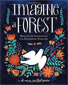Imagine A Forest: Designs and Inspirations for Enchanting Folk Art by Dinara Mirtalipova (Hardback, for sale online American Greetings, Illustrations, New Chapter, Pictures To Draw, Learn To Draw, Embroidery Art, Book Activities, Enchanted, Folk Art