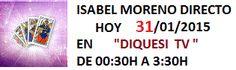 Mediumnidad y Videncia Isabel Moreno Nicolas: Hoy 31/01/2015 en Diquesi TV