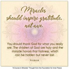 Principle Miracles should inspire gratitude, not awe. A Course In Miracles, Body And Soul, Thank God, Inner Peace, Sacred Geometry, Gratitude, Foundation, Healing, Mindfulness