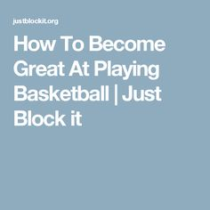 How To Become Great At Playing Basketball | Just Block it