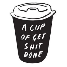 A cup of get shit done