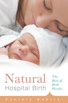 Natural Hospital Birth by Cynthia Gabriel is a must read for every mom and doula that wants to achieve a natural birth in the hospital setting. Cynthia is an resident and amazing doula. Hospital Birth, Birth Doula, Thing 1, Parenting Plan, Parenting Books, Parenting Classes, Natural Birth, Midwifery, Baby Center