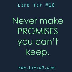 never make promises you can't keep, life tips