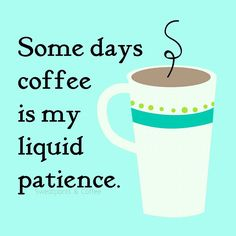 Some days coffee is our liquid patience! #coffee #quotes