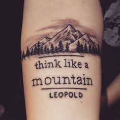 This mountain and forest tattoo accompanied by a famous term by Aldo Leopold could mean the same thing: learning to appreciate the interconnectedness of every element in an ecosystem.