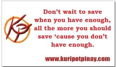 Don't wait to save when you have enough, all the more you should save cause you don't have enough.