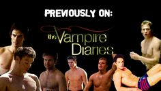 Previsously on The Vampire Diaries . . . There was a bunch of hot guys.
