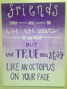 "painted canvas with quote on purple ombre background ~~~ ""Friends come and go like the waves of the ocean, but the true ones stay like an octopus on your face"""