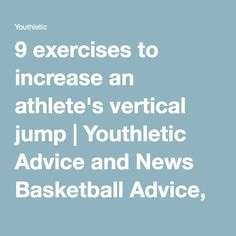 9 exercises to increase an athlete's vertical jump | Youthletic Advice and News Basketball Advice, Tips, Training, Coaching, and Gear Reviews From Youth Sport Experts