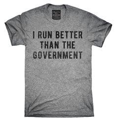 I Run Better Than The Government Shirt, Hoodies, Tanktops