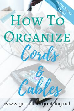 How To Organize Cords and Cables | GoodLifeOrganizing.net