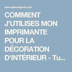 COMMENT J'UTILISES MON IMPRIMANTE POUR LA DÉCORATION D'INTÉRIEUR - Turning Point