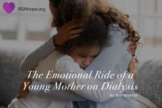 The Emotional Ride of a Young Mother on Dialysis I Feel Good, Feeling Great, Peritoneal Dialysis, People Counting, I Am Exhausted, Parent Teacher Conferences, Doctor In, Parents As Teachers, I Can Do It