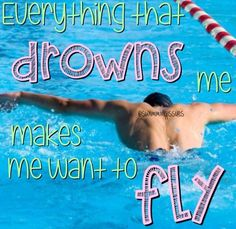 Everything that drowns me makes me want to fly.