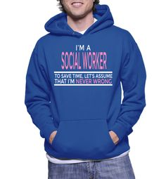I'm A Social Worker To Save Time, Let's Assume That I'm Never Wrong Hoodie