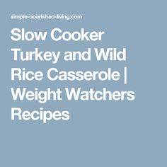 Slow Cooker Turkey and Wild Rice Casserole | Weight Watchers Recipes