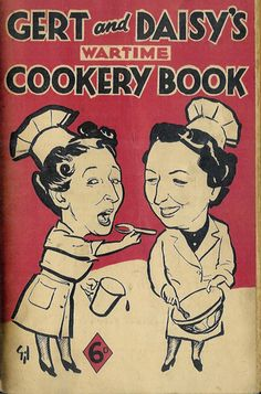 Gert and Daisy's Wartime Cookery Book. These two ladies were comediennes - frequently on the BBC Light Programme during the war